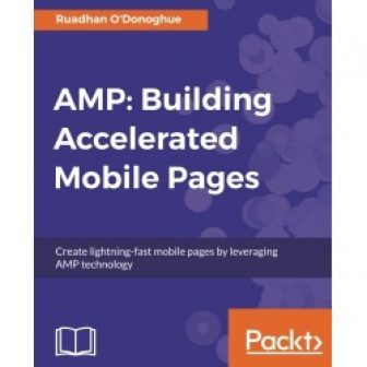 AMP: Building Accelerated Mobile Pages: Create lightning-fast mobile pages by leveraging AMP...